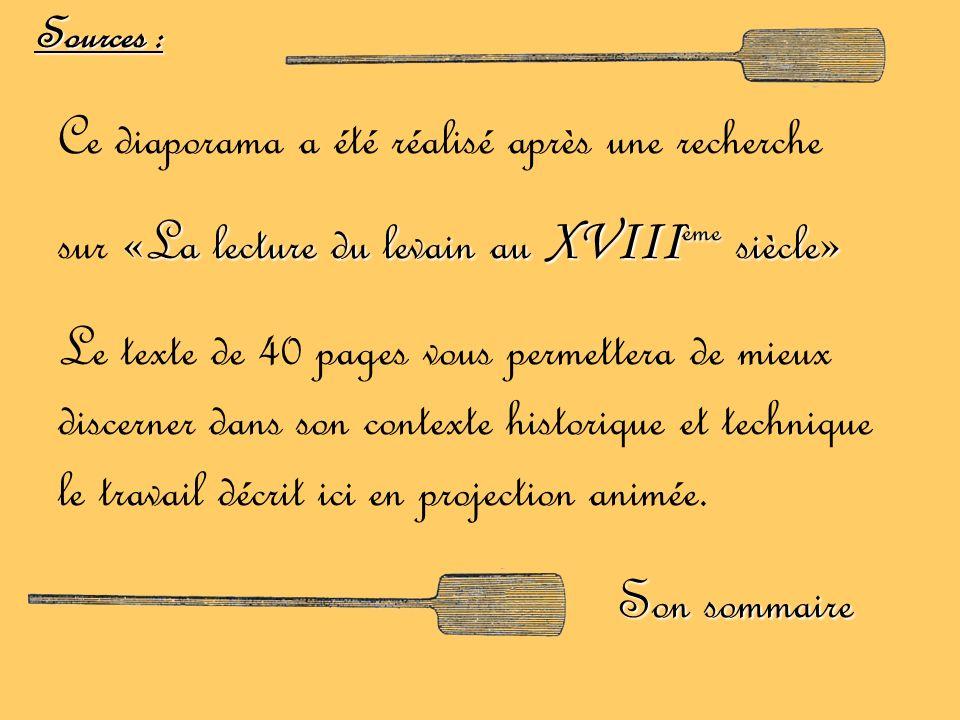 Sources : Ce diaporama a été réalisé après une recherche «La lecture du levain au XVIII ème siècle» sur «La lecture du levain au XVIII ème siècle» Le