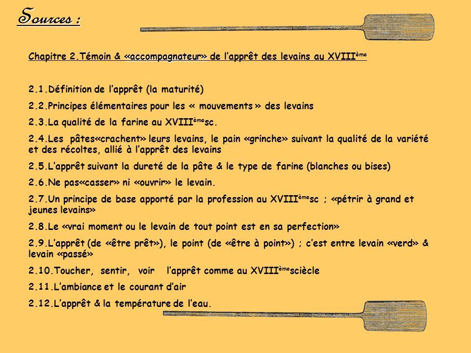 Sources : «accompagnateur» Chapitre 2.Témoin & «accompagnateur» de lapprêt des levains au XVIII ème 2.1.Définition de lapprêt (la maturité) 2.2.Princi