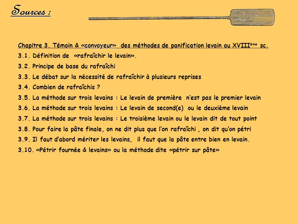 Sources : «convoyeur» Chapitre 3. Témoin & «convoyeur» des méthodes de panification levain au XVIII ème sc. 3.1. Définition de «rafraîchir le levain».