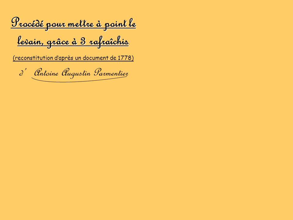 Procédé pour mettre à point le levain, grâce à 3 rafraîchis. (reconstitution daprès un document de 1778) d Antoine Augustin Parmentier