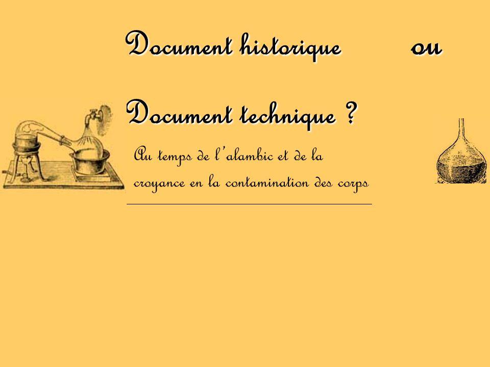 Document historique ou Document technique ? Au temps de lalambic et de la croyance en la contamination des corps