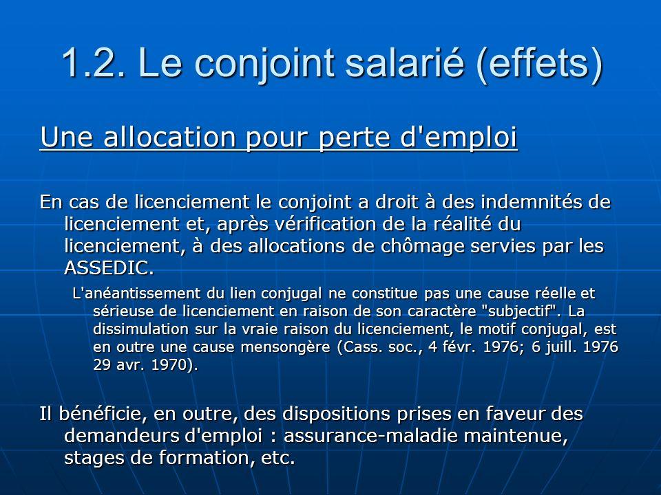 1.2. Le conjoint salarié (effets) Une allocation pour perte d'emploi En cas de licenciement le conjoint a droit à des indemnités de licenciement et, a