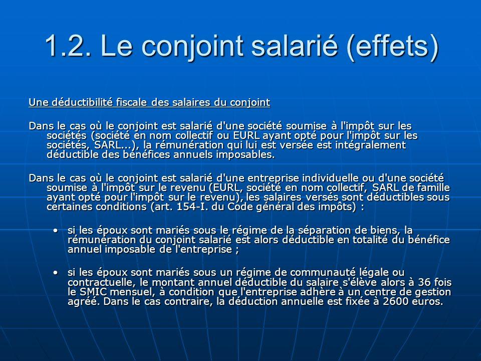 1.2. Le conjoint salarié (effets) Une déductibilité fiscale des salaires du conjoint Dans le cas où le conjoint est salarié d'une société soumise à l'