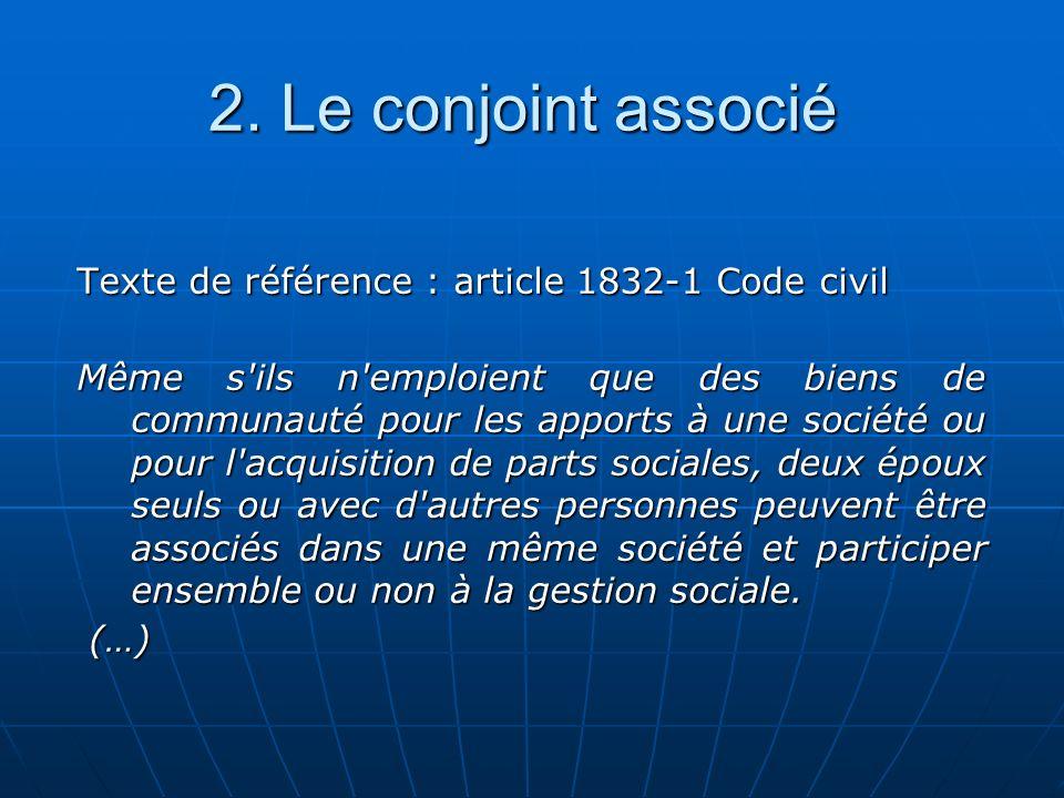 2. Le conjoint associé Texte de référence : article 1832-1 Code civil Même s'ils n'emploient que des biens de communauté pour les apports à une sociét