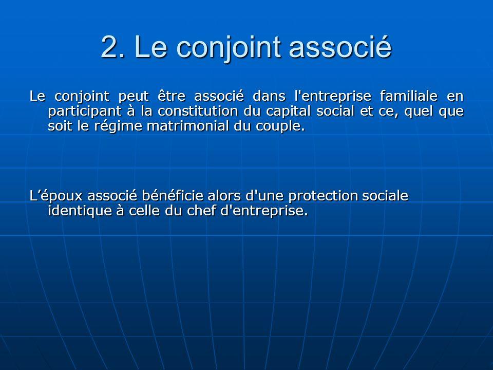 2. Le conjoint associé Le conjoint peut être associé dans l'entreprise familiale en participant à la constitution du capital social et ce, quel que so