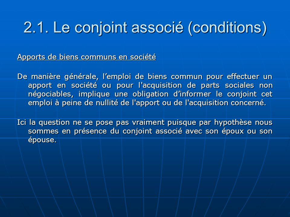 2.1. Le conjoint associé (conditions) Apports de biens communs en société De manière générale, lemploi de biens commun pour effectuer un apport en soc