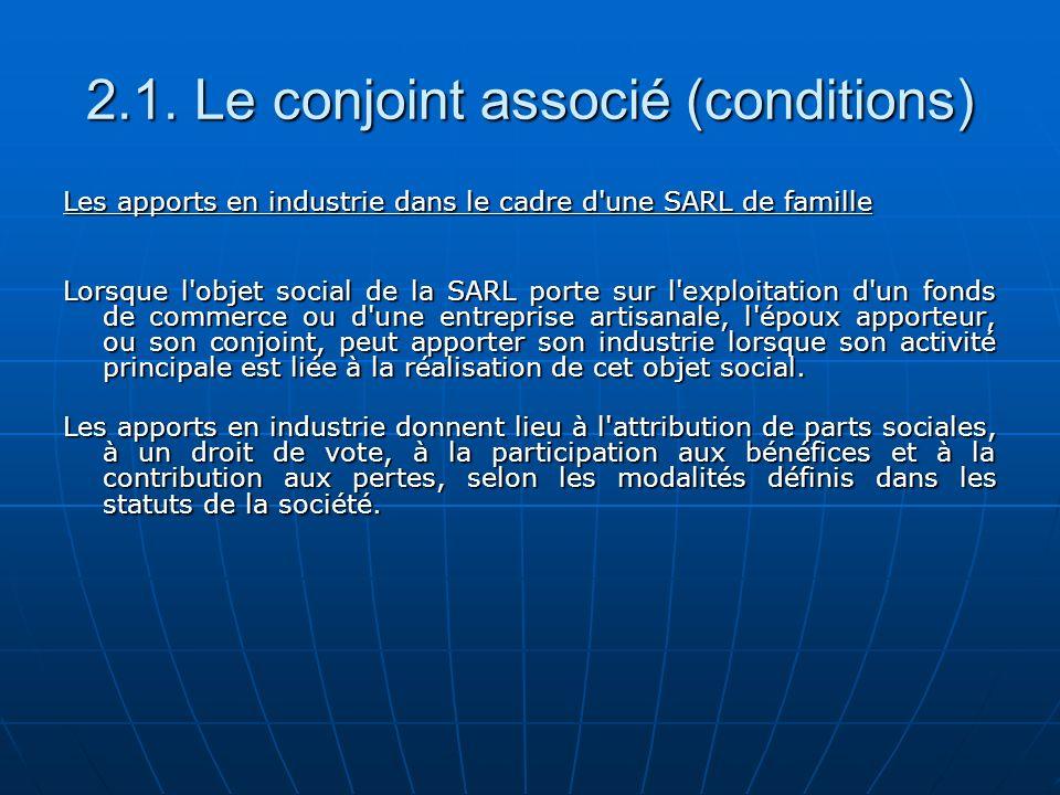 2.1. Le conjoint associé (conditions) Les apports en industrie dans le cadre d'une SARL de famille Lorsque l'objet social de la SARL porte sur l'explo