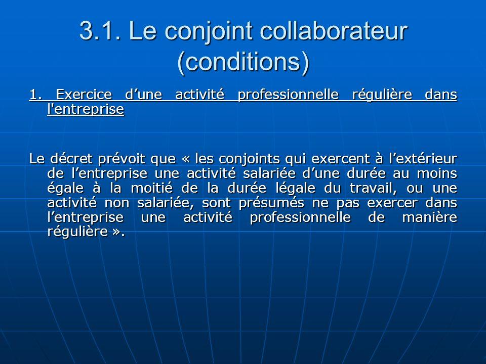 3.1. Le conjoint collaborateur (conditions) 1. Exercice dune activité professionnelle régulière dans l'entreprise Le décret prévoit que « les conjoint