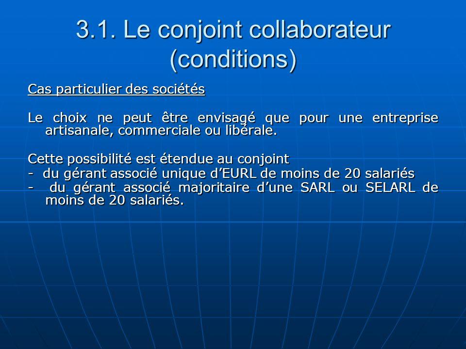 3.1. Le conjoint collaborateur (conditions) Cas particulier des sociétés Le choix ne peut être envisagé que pour une entreprise artisanale, commercial