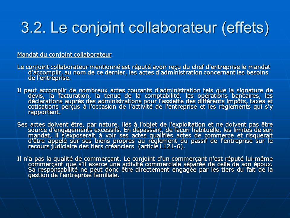 3.2. Le conjoint collaborateur (effets) Mandat du conjoint collaborateur Le conjoint collaborateur mentionné est réputé avoir reçu du chef d'entrepris