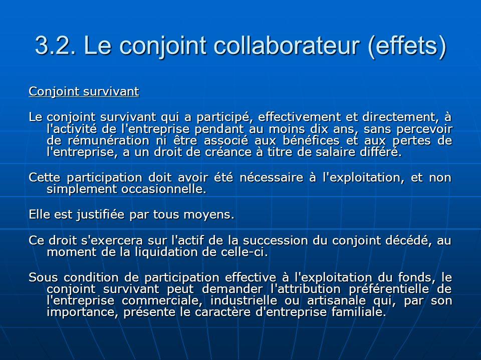 3.2. Le conjoint collaborateur (effets) Conjoint survivant Le conjoint survivant qui a participé, effectivement et directement, à l'activité de l'entr