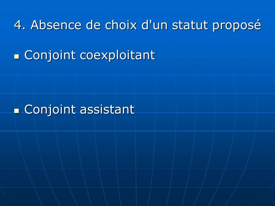 4. Absence de choix d'un statut proposé Conjoint coexploitant Conjoint coexploitant Conjoint assistant Conjoint assistant