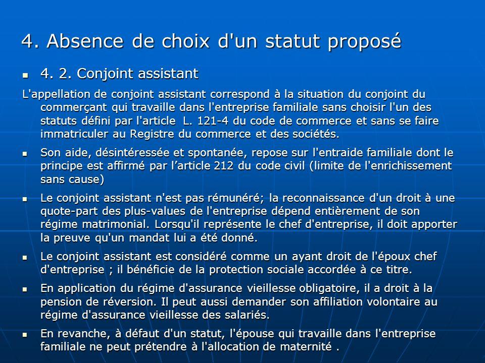 4. Absence de choix d'un statut proposé 4. 2. Conjoint assistant 4. 2. Conjoint assistant L'appellation de conjoint assistant correspond à la situatio