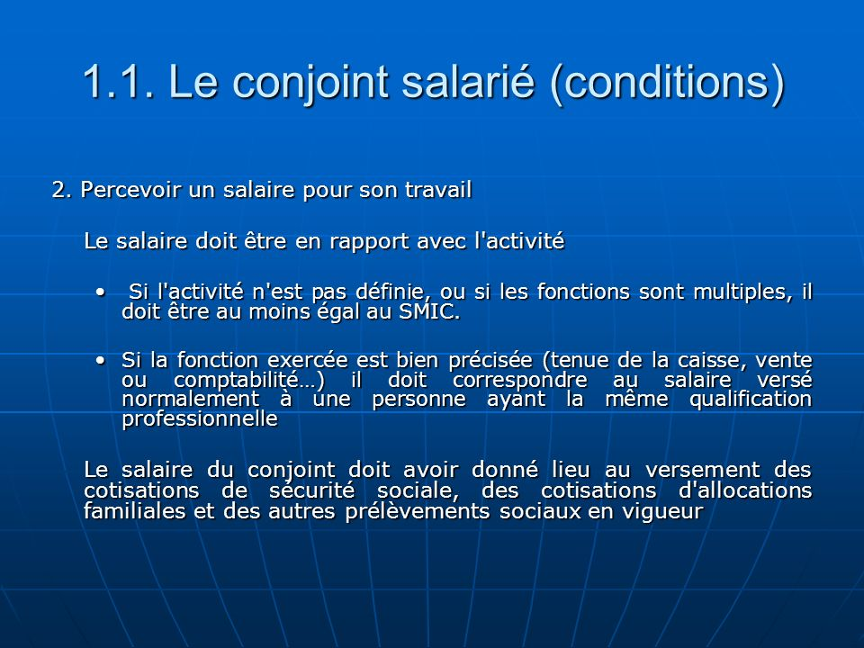 1.1. Le conjoint salarié (conditions) 2. Percevoir un salaire pour son travail Le salaire doit être en rapport avec l'activité Si l'activité n'est pas