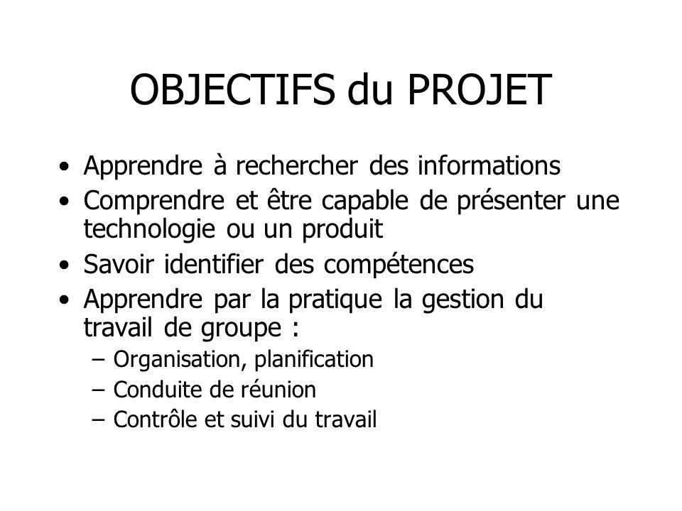 OBJECTIFS du PROJET Apprendre à rechercher des informations Comprendre et être capable de présenter une technologie ou un produit Savoir identifier de
