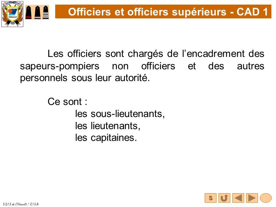 S S.D.I.S de lHérault / C.I.S.A. Les officiers sont chargés de lencadrement des sapeurs-pompiers non officiers et des autres personnels sous leur auto