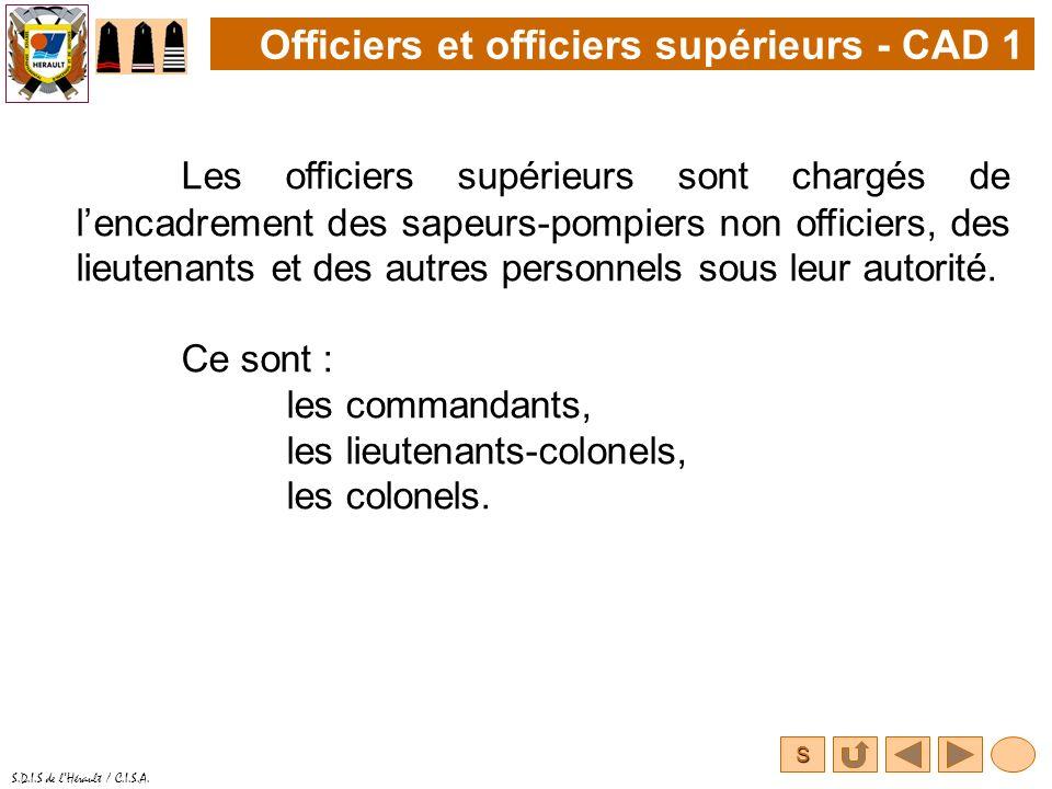 S S.D.I.S de lHérault / C.I.S.A. Les officiers supérieurs sont chargés de lencadrement des sapeurs-pompiers non officiers, des lieutenants et des autr