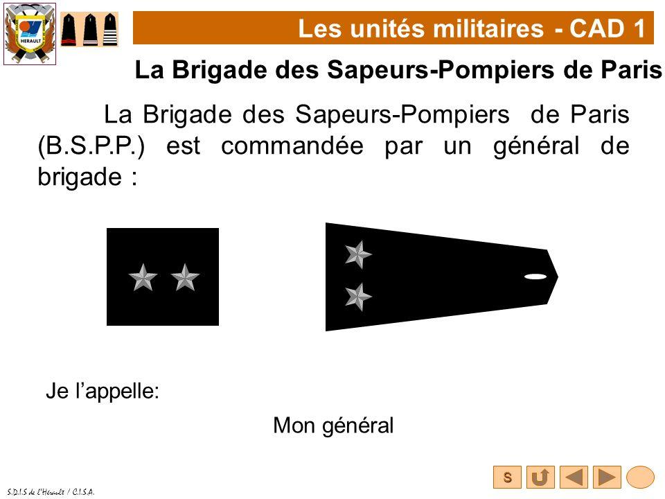 S S.D.I.S de lHérault / C.I.S.A. La Brigade des Sapeurs-Pompiers de Paris (B.S.P.P.) est commandée par un général de brigade : Les unités militaires -