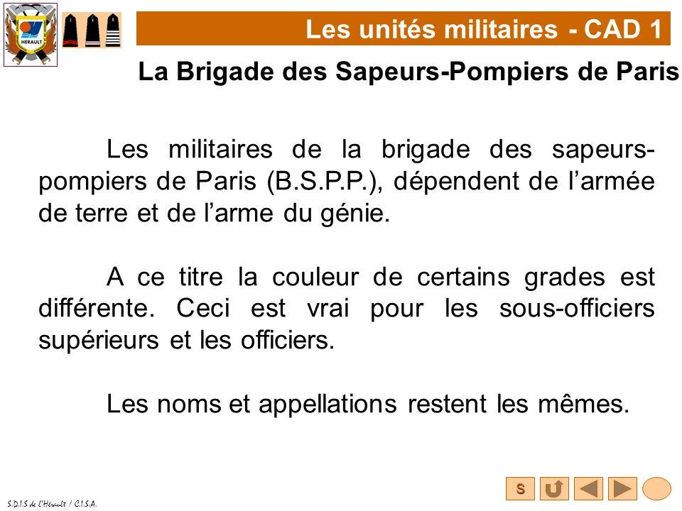 S S.D.I.S de lHérault / C.I.S.A. Les unités militaires - CAD 1 La Brigade des Sapeurs-Pompiers de Paris Les militaires de la brigade des sapeurs- pomp
