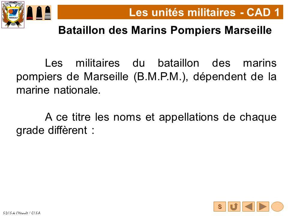 S S.D.I.S de lHérault / C.I.S.A. Les unités militaires - CAD 1 Bataillon des Marins Pompiers Marseille Les militaires du bataillon des marins pompiers