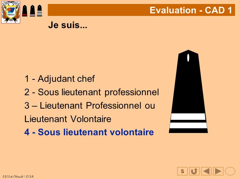 S S.D.I.S de lHérault / C.I.S.A. Je suis... 1 - Adjudant chef 2 - Sous lieutenant professionnel 3 – Lieutenant Professionnel ou Lieutenant Volontaire