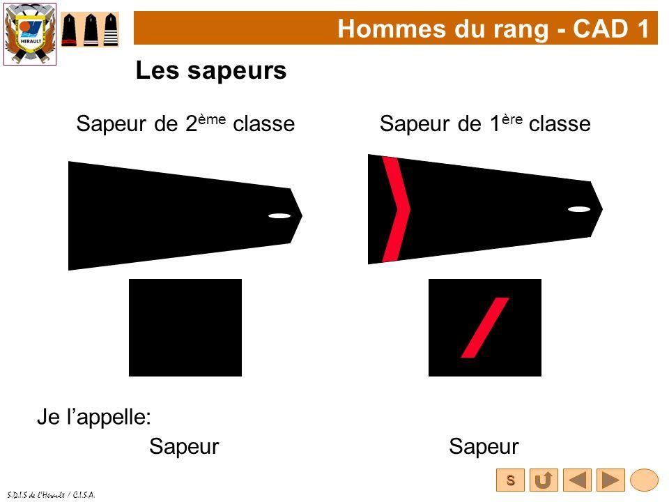 S S.D.I.S de lHérault / C.I.S.A. Hommes du rang - CAD 1 Les sapeurs Sapeur de 2 ème classeSapeur de 1 ère classe Je lappelle: Sapeur