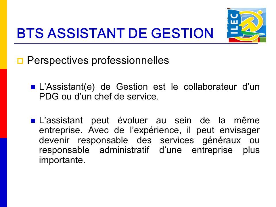 Perspectives professionnelles LAssistant(e) de Gestion est le collaborateur dun PDG ou dun chef de service. Lassistant peut évoluer au sein de la même