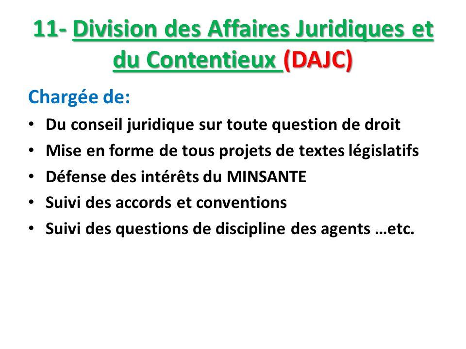 11- Division des Affaires Juridiques et du Contentieux (DAJC) Chargée de: Du conseil juridique sur toute question de droit Mise en forme de tous proje