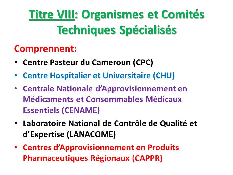 Titre VIII: Organismes et Comités Techniques Spécialisés Comprennent: Centre Pasteur du Cameroun (CPC) Centre Hospitalier et Universitaire (CHU) Centr