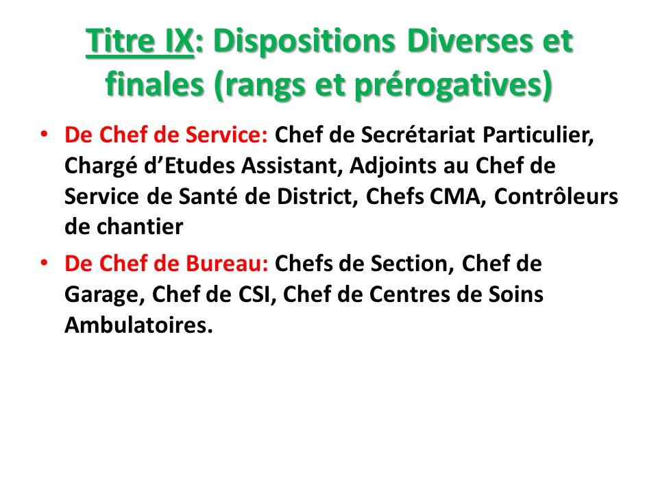 Titre IX: Dispositions Diverses et finales (rangs et prérogatives) De Chef de Service: Chef de Secrétariat Particulier, Chargé dEtudes Assistant, Adjo
