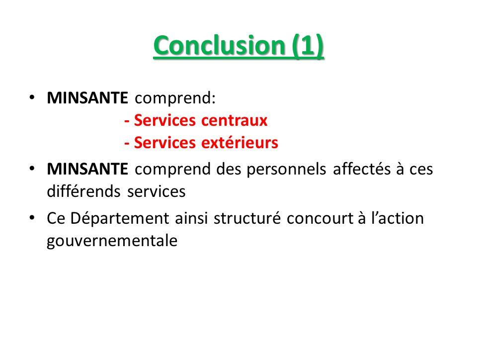 Conclusion (1) MINSANTE comprend: - Services centraux - Services extérieurs MINSANTE comprend des personnels affectés à ces différends services Ce Dép