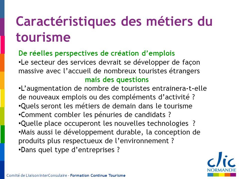 Comité de Liaison InterConsulaire – Formation Continue Tourisme Caractéristiques des métiers du tourisme De réelles perspectives de création demplois