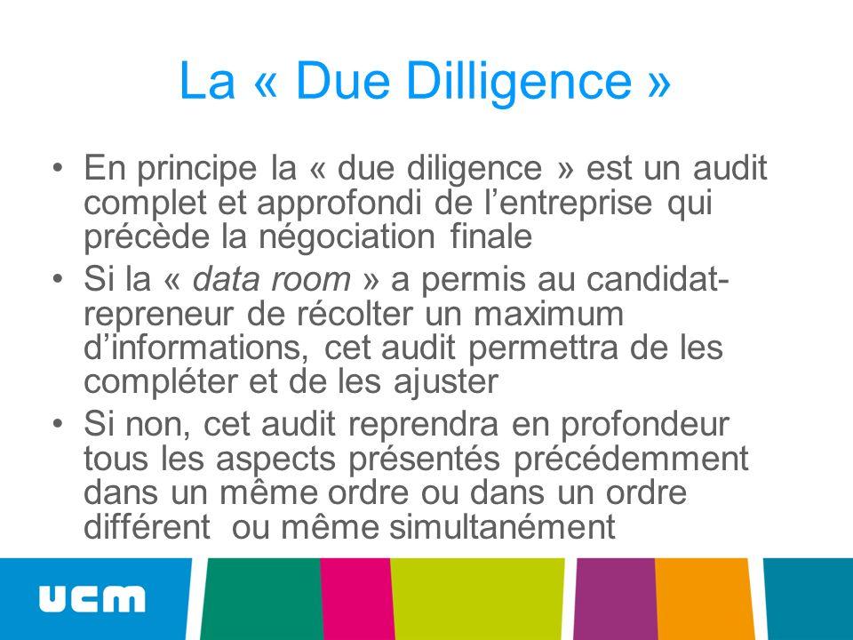 La « Due Dilligence » En principe la « due diligence » est un audit complet et approfondi de lentreprise qui précède la négociation finale Si la « dat