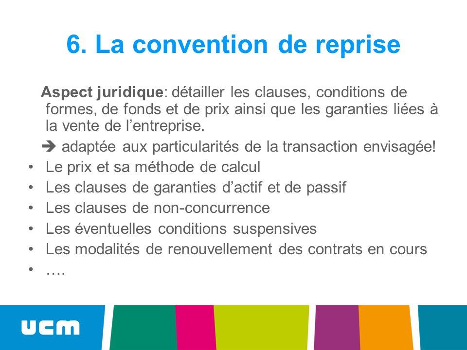 6. La convention de reprise Aspect juridique: détailler les clauses, conditions de formes, de fonds et de prix ainsi que les garanties liées à la vent