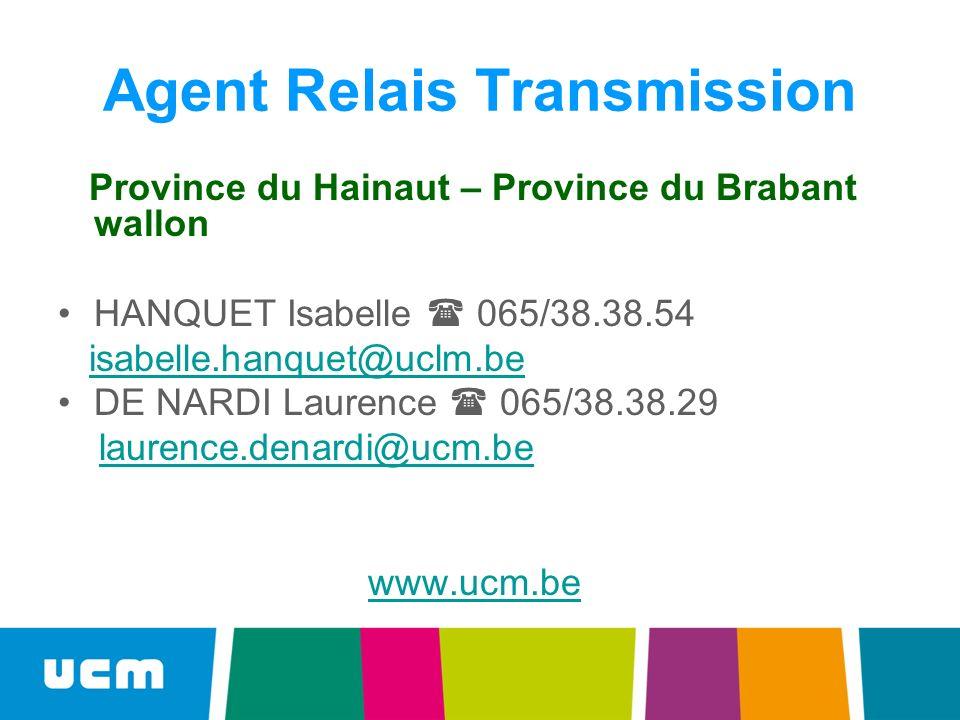 Agent Relais Transmission Province du Hainaut – Province du Brabant wallon HANQUET Isabelle 065/38.38.54 isabelle.hanquet@uclm.be DE NARDI Laurence 065/38.38.29 laurence.denardi@ucm.be www.ucm.be