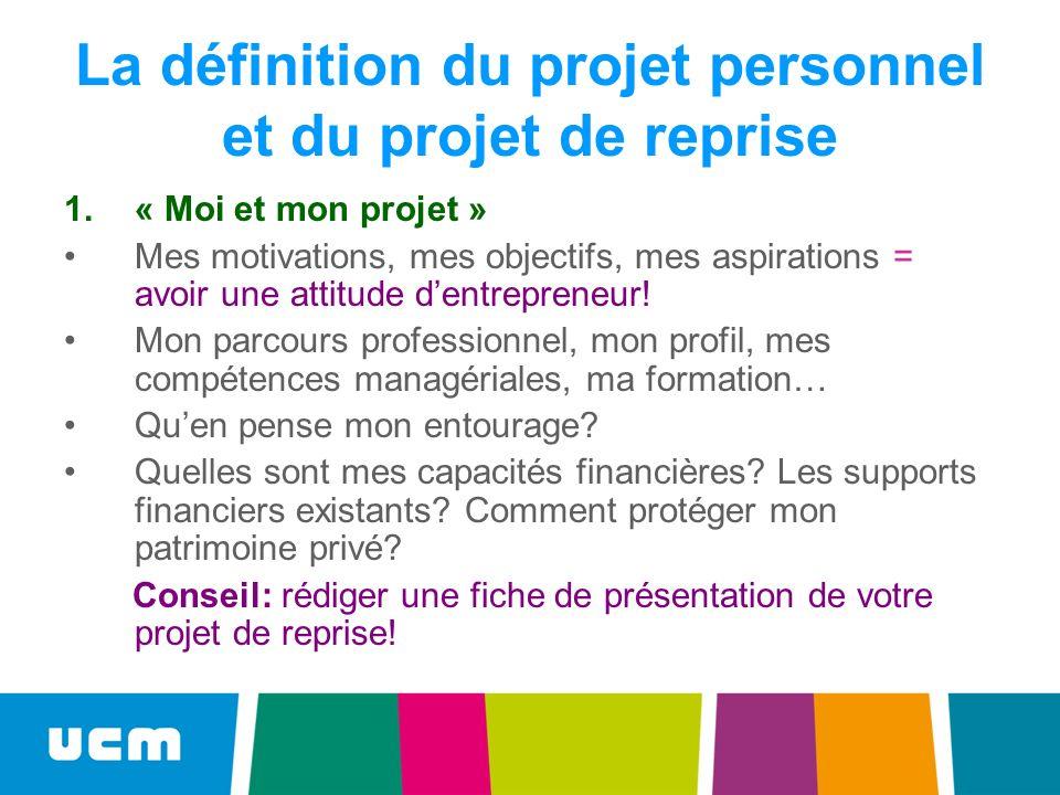 La définition du projet personnel et du projet de reprise 1.« Moi et mon projet » Mes motivations, mes objectifs, mes aspirations = avoir une attitude