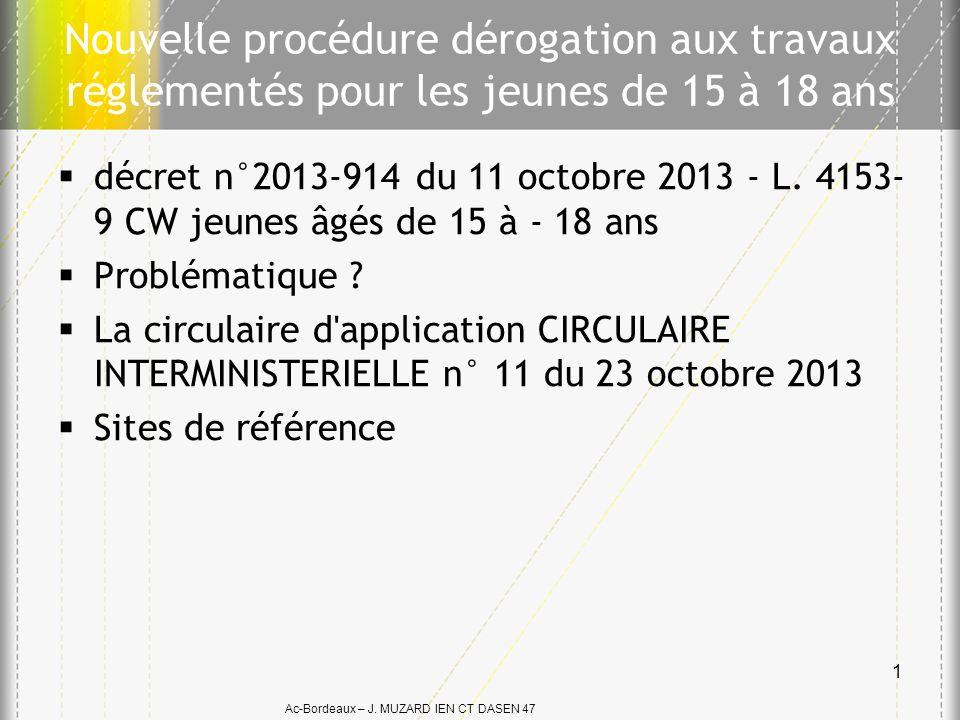 Ac-Bordeaux – J. MUZARD IEN CT DASEN 47 Nouvelle procédure dérogation aux travaux réglementés pour les jeunes de 15 à 18 ans décret n°2013-914 du 11 o
