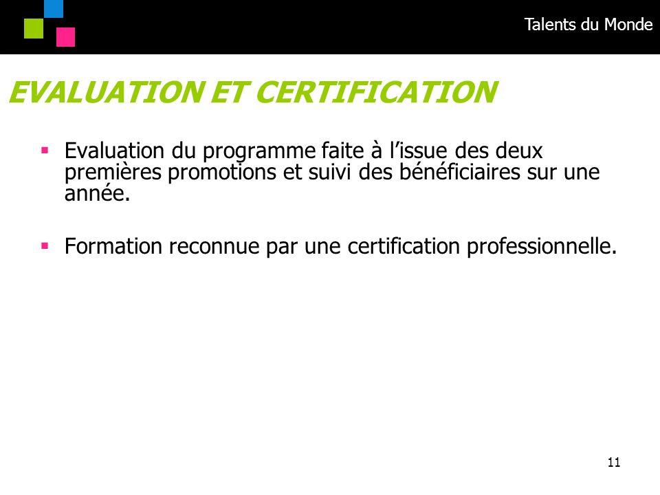 Talents du Monde 11 Evaluation du programme faite à lissue des deux premières promotions et suivi des bénéficiaires sur une année. Formation reconnue