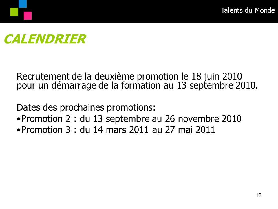Talents du Monde 12 Recrutement de la deuxième promotion le 18 juin 2010 pour un démarrage de la formation au 13 septembre 2010. Dates des prochaines