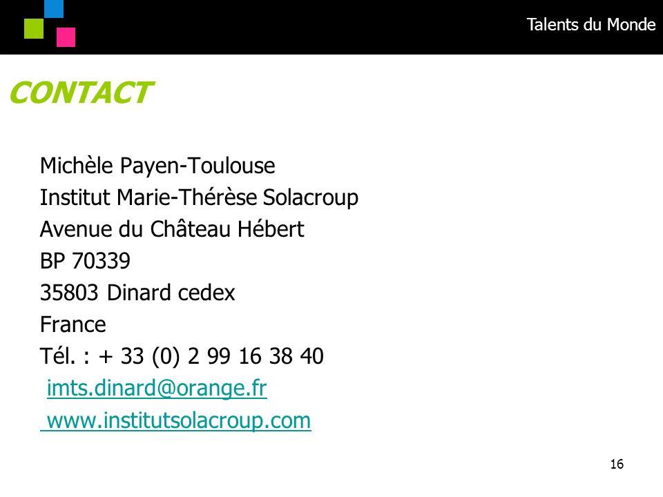 Talents du Monde 16 Michèle Payen-Toulouse Institut Marie-Thérèse Solacroup Avenue du Château Hébert BP 70339 35803 Dinard cedex France Tél. : + 33 (0