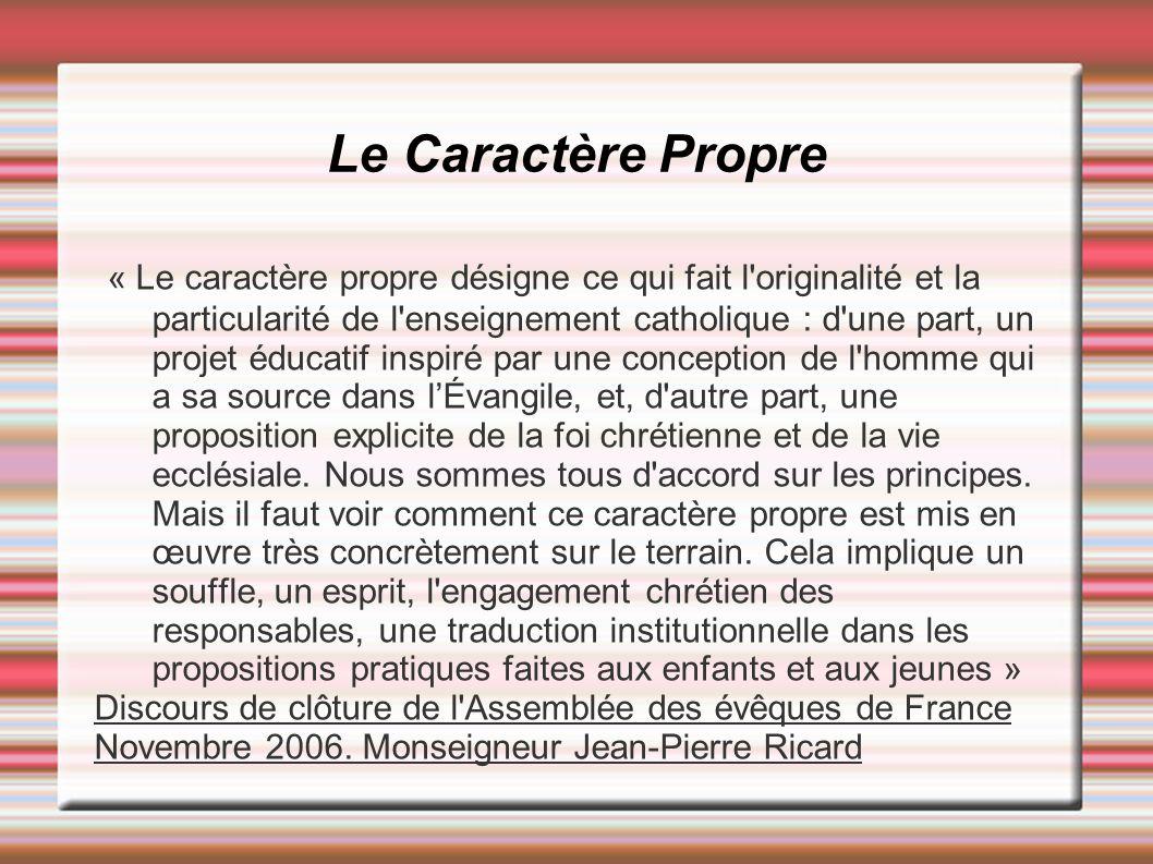 Le Caractère Propre « Le caractère propre désigne ce qui fait l'originalité et la particularité de l'enseignement catholique : d'une part, un projet é