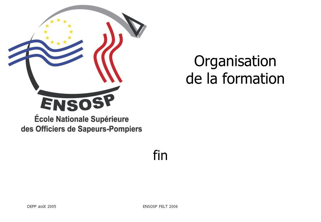 DEPP août 2005ENSOSP FELT 2006 Organisation de la formation fin