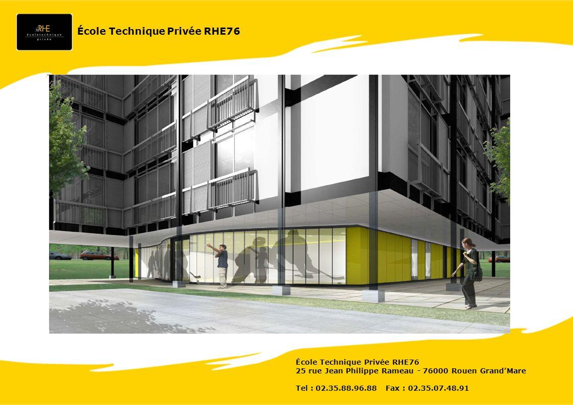 25 rue Jean Philippe Rameau - 76000 Rouen GrandMare Tel : 02.35.88.96.88 Fax : 02.35.07.48.91 École Technique Privée RHE76