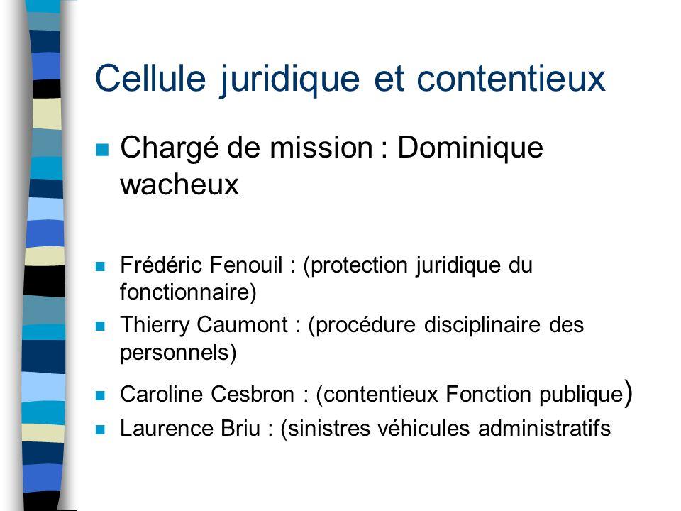 Cellule juridique et contentieux n Chargé de mission : Dominique wacheux n Frédéric Fenouil : (protection juridique du fonctionnaire) n Thierry Caumon