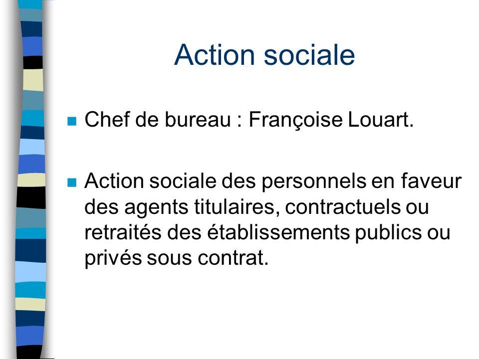 Action sociale n Chef de bureau : Françoise Louart. n Action sociale des personnels en faveur des agents titulaires, contractuels ou retraités des éta