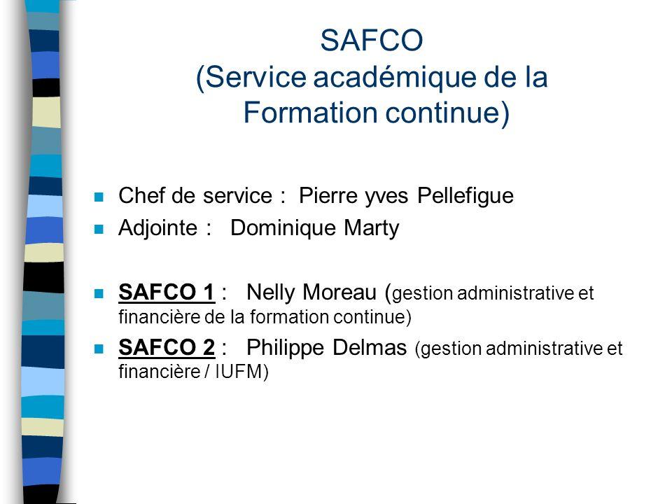 SAFCO (Service académique de la Formation continue) n Chef de service : Pierre yves Pellefigue n Adjointe : Dominique Marty n SAFCO 1 : Nelly Moreau (