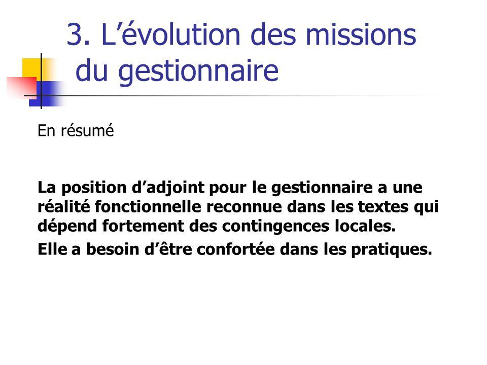 3. Lévolution des missions du gestionnaire En résumé La position dadjoint pour le gestionnaire a une réalité fonctionnelle reconnue dans les textes qu