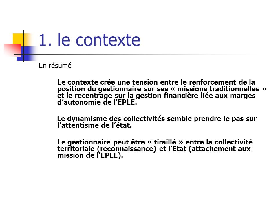 1. le contexte En résumé Le contexte crée une tension entre le renforcement de la position du gestionnaire sur ses « missions traditionnelles » et le