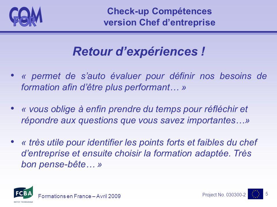 Project No.030300-2 6 Formations en France – Avril 2009 Retour dexpériences .
