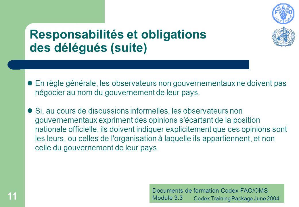 Documents de formation Codex FAO/OMS Module 3.3 Codex Training Package June 2004 11 Responsabilités et obligations des délégués (suite) En règle générale, les observateurs non gouvernementaux ne doivent pas négocier au nom du gouvernement de leur pays.